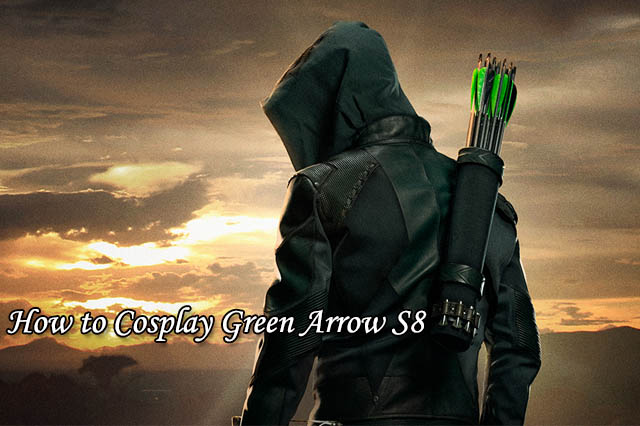 How to Cosplay Green Arrow S8